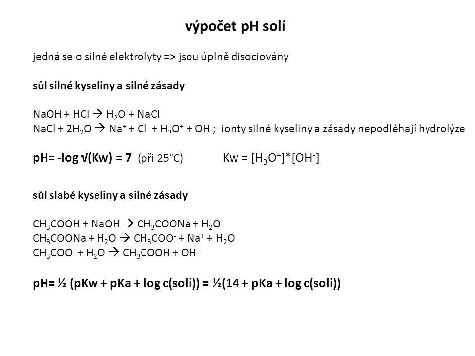výpočet pH solí pH= -log √(Kw) = 7 (při 25°C) Kw = [H3O+]*[OH-]